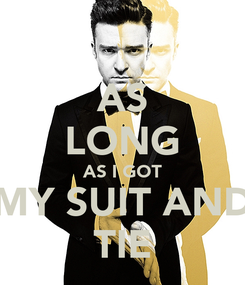 Poster: AS LONG AS I GOT MY SUIT AND TIE