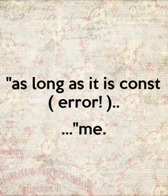"""Poster: """"as long as it is const ( error! )..  ...""""me."""