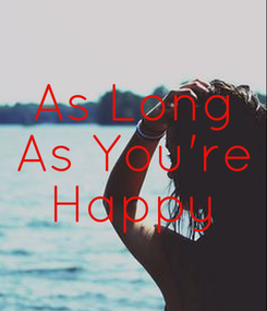 Poster: As Long As You're Happy