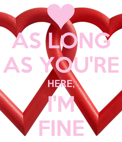 Poster: AS LONG AS YOU'RE HERE, I'M FINE