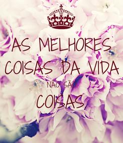 Poster: AS MELHORES COISAS DA VIDA NÃO SÃO COISAS.