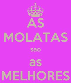 Poster: AS MOLATAS sao as MELHORES