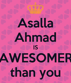 Poster: Asalla Ahmad IS AWESOMER than you