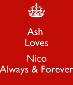 Poster: Ash  Loves  Nico Always & Forever