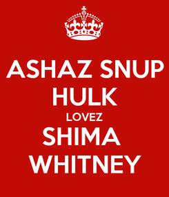 Poster: ASHAZ SNUP HULK LOVEZ SHIMA  WHITNEY