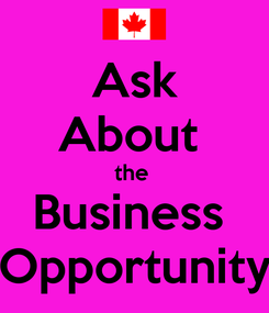 Poster: Ask About  the  Business  Opportunity