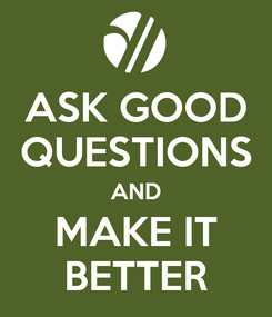 Poster: ASK GOOD QUESTIONS AND MAKE IT BETTER