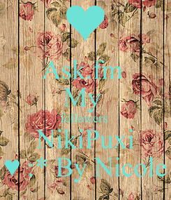 Poster: Ask.fm  My  followers  NikiPuxi ♥ :* By Nicole