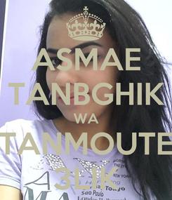 Poster: ASMAE TANBGHIK WA TANMOUTE 3LIK