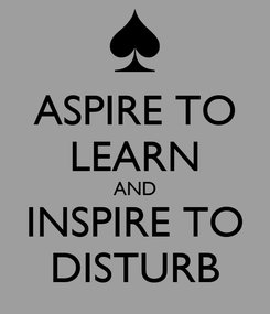 Poster: ASPIRE TO LEARN AND INSPIRE TO DISTURB