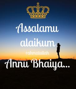 Poster: Assalamu alaikum rahmatullah Annu Bhaiya...