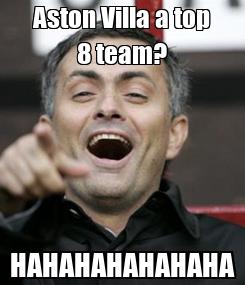 Poster: Aston Villa a top 8 team? HAHAHAHAHAHAHA