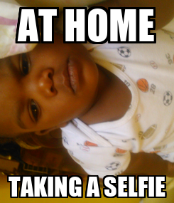 Poster: AT HOME TAKING A SELFIE