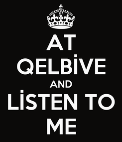 Poster: AT QELBİVE AND LİSTEN TO ME