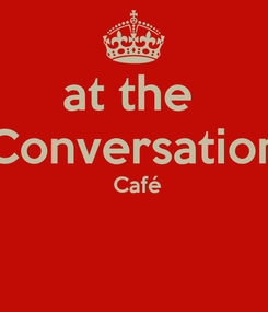 Poster: at the  Conversation  Café