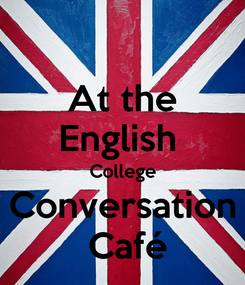 Poster: At the English  College Conversation  Café