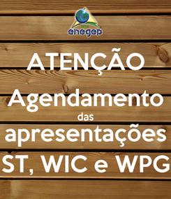Poster: ATENÇÃO Agendamento das apresentações ST, WIC e WPG
