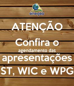 Poster: ATENÇÃO Confira o agendamento das apresentações ST, WIC e WPG