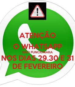 Poster: ATENÇÃO O WHATSAPP NÃO FUNCIONARA NOS DIAS 29.30 E 31 DE FEVEREIRO