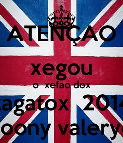 Poster: ATENÇAO xegou o  xefao dox zagatox  2014 Joony valeryo