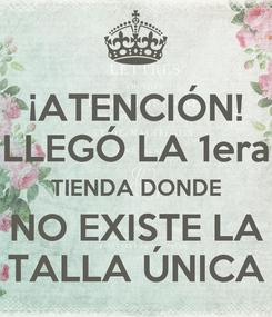 Poster: ¡ATENCIÓN! LLEGÓ LA 1era TIENDA DONDE NO EXISTE LA TALLA ÚNICA