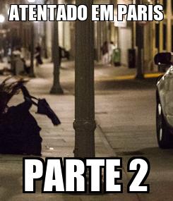 Poster: ATENTADO EM PARIS PARTE 2