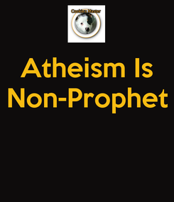 Poster: Atheism Is Non-Prophet