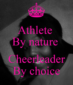 Poster: Athlete  By nature   Cheerleader By choice