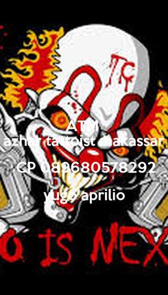Poster: ATM  azhar tattoist makassar  CP 089680578292 yugo aprilio