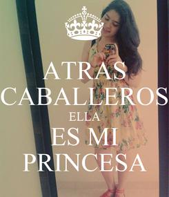 Poster: ATRAS CABALLEROS ELLA ES MI PRINCESA