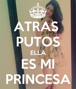 Poster: ATRAS  PUTOS ELLA ES MI PRINCESA