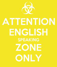 Poster: ATTENTION ENGLISH SPEAKING ZONE ONLY