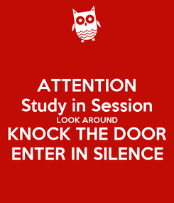 Poster: ATTENTION Study in Session LOOK AROUND KNOCK THE DOOR ENTER IN SILENCE