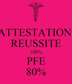 Poster: ATTESTATION  REUSSITE 100% PFE 80%