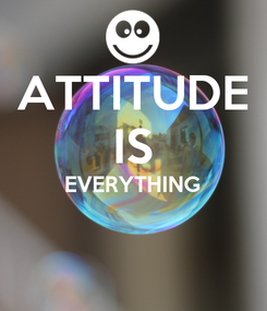 Poster: ATTITUDE IS EVERYTHING