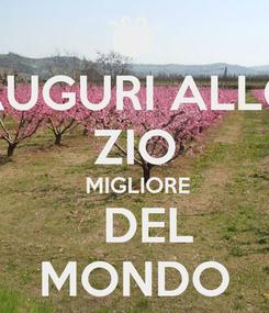 Poster: AUGURI ALLO ZIO  MIGLIORE   DEL MONDO