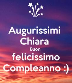 Poster: Augurissimi  Chiara  Buon  felicissimo Compleanno :)