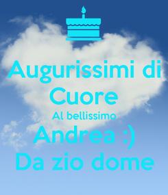 Poster: Augurissimi di Cuore Al bellissimo Andrea :) Da zio dome