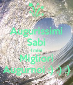 Poster: Augurissimi Sabi I miei Migliori Augurnoi :) :) :)