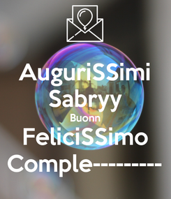 Poster: AuguriSSimi Sabryy Buonn FeliciSSimo Comple---------