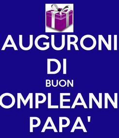 Poster: AUGURONI DI  BUON COMPLEANNO PAPA'