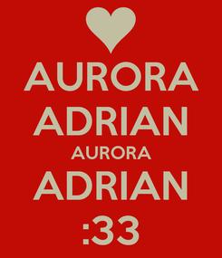 Poster: AURORA ADRIAN AURORA ADRIAN :33