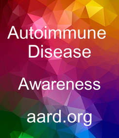 Poster: Autoimmune  Disease Awareness aard.org