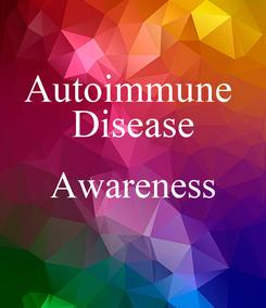Poster: Autoimmune  Disease Awareness