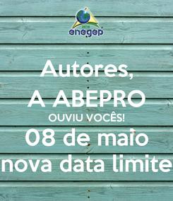 Poster: Autores, A ABEPRO OUVIU VOCÊS! 08 de maio nova data limite