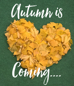 Poster: Autumn is   Coming....