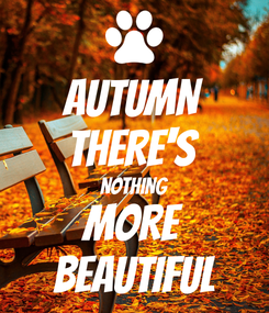 Poster: AUTUMN THERE'S NOTHING MORE BEAUTIFUL