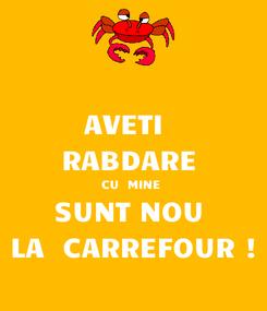 Poster: AVETI   RABDARE  CU  MINE  SUNT NOU  LA  CARREFOUR !