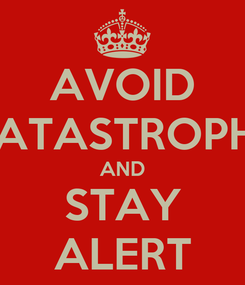 Poster: AVOID CATASTROPHE AND STAY ALERT