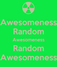 Poster: Awesomeness Random Awesomeness Random Awesomeness
